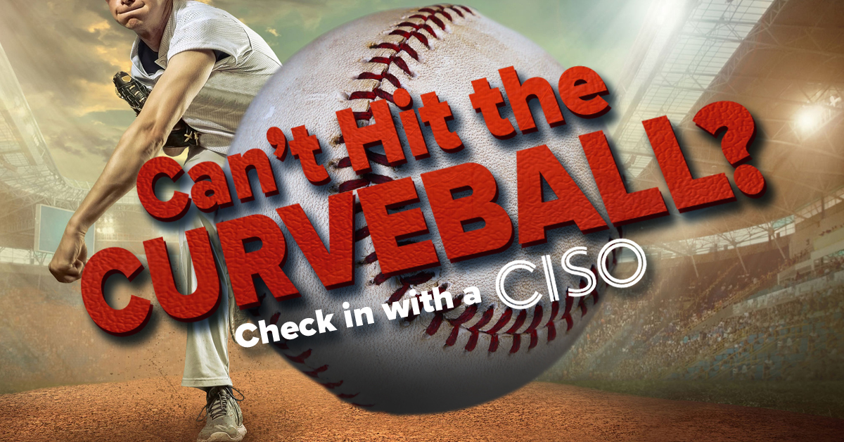 Can't Hit the Curveball? Check in with a CISO