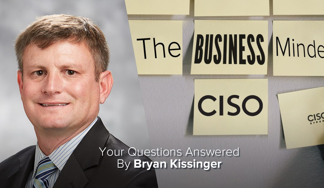 Bryan Kissinger Answers Your Business Minded CISO Questions