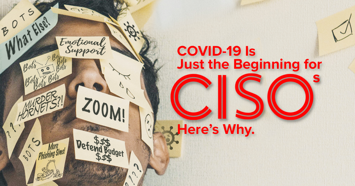 COVID-19 Is Just the Beginning for CISOs. Here's Why.