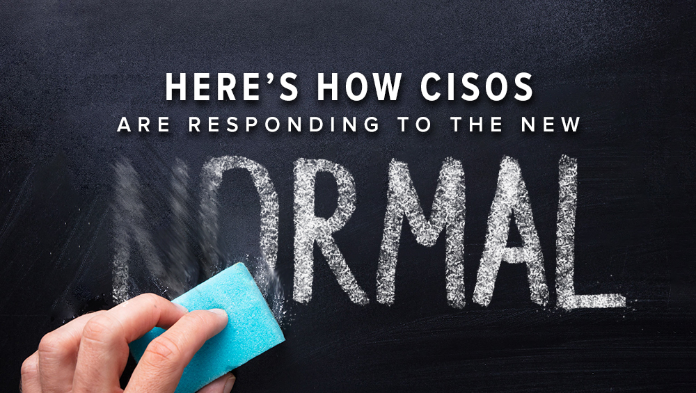 Here's How CISOs are Responding to the New Normal