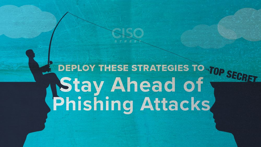 Deploy These Strategies to Stay Ahead of Phishing Attacks