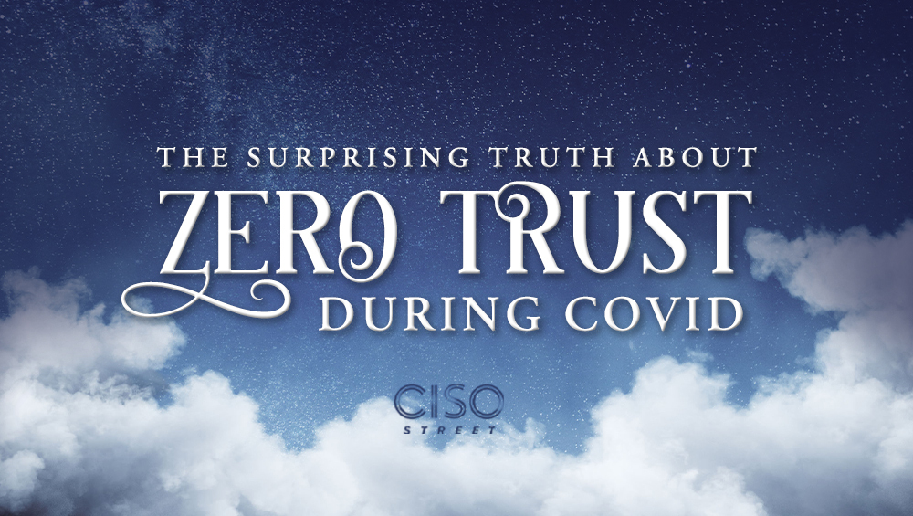 The Surprising Truth About Zero Trust During COVID