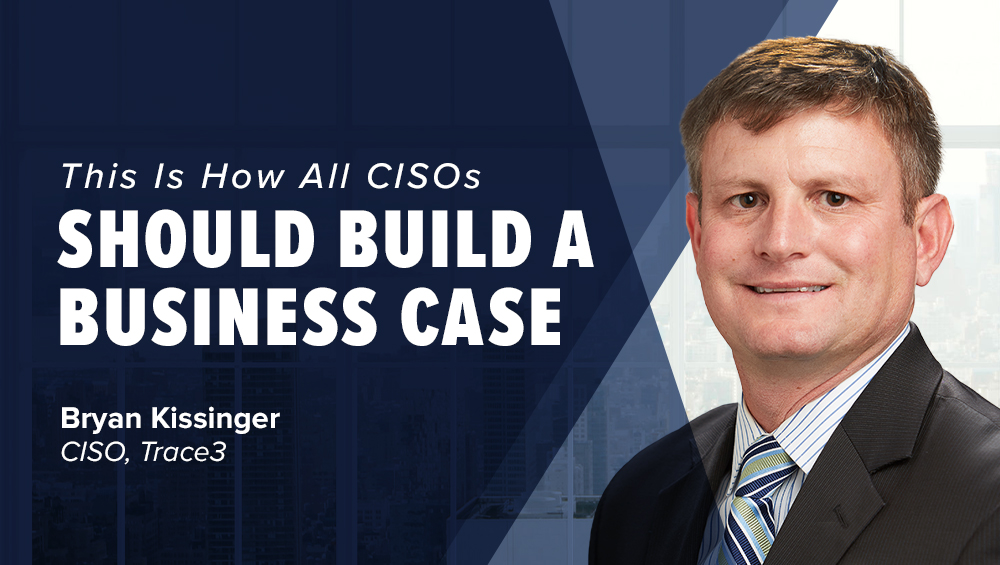 This Is How All CISOs Should Build a Business Case