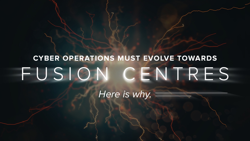 Cyber Ops Must Evolve Towards Fusion Centres. Here is Why.