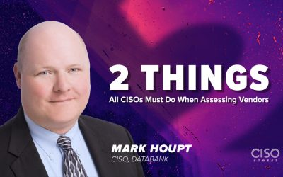 2 Things All CISOs Must Do When Assessing Vendors