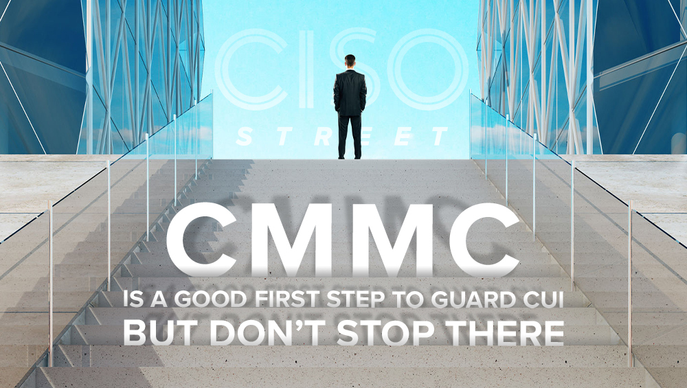 CMMC Is a Good First Step To Guard CUI, but Don't Stop There