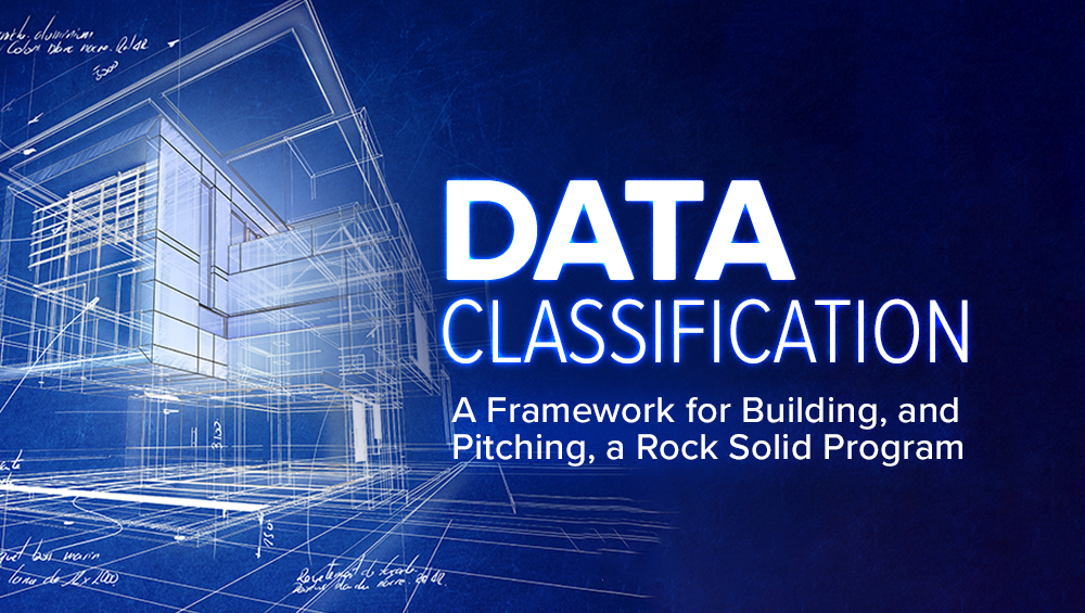 Data Classification: A Framework for Building, and Pitching, a Rock Solid Program