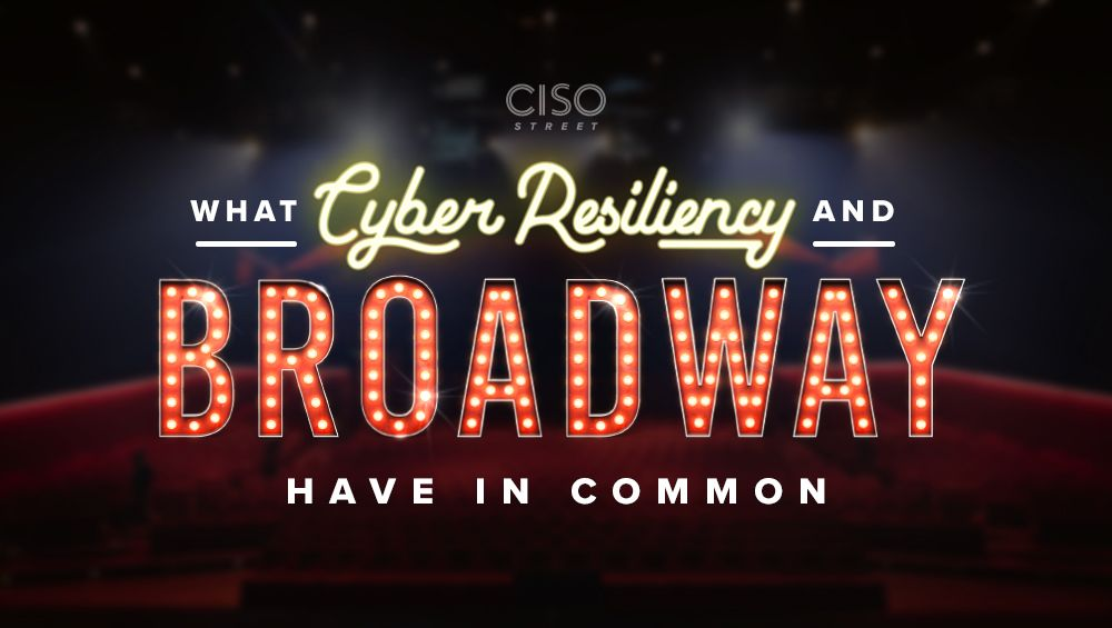 What Cyber Resiliency and Broadway Have in Common